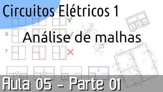 Circuitos Elétricos 1 - Aula 05: Análise de malhas (parte 01 de 02)