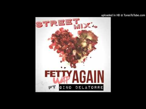 Fetty Wap - Again ft Gino Delatorre
