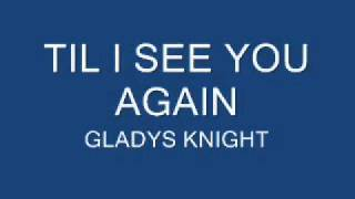 TIL I SEE YOU AGAIN - GLADYS KNIGHT