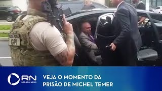 Veja o momento da prisao do ex-presidente Michel Temer