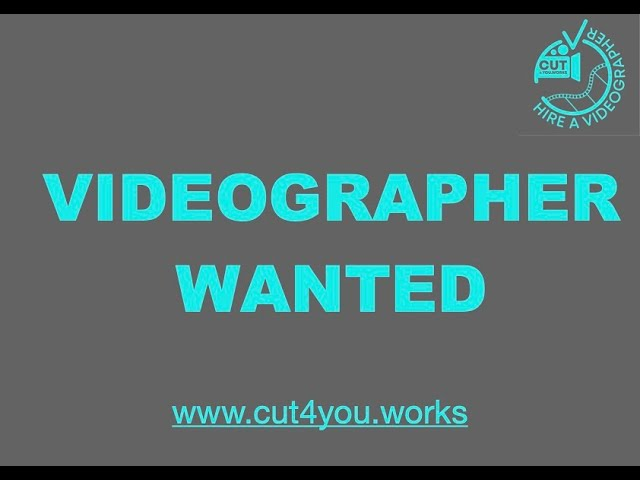 VIDEOGRAPHER WANTED @ www.cut4you.works