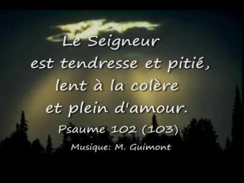 Psaume 102 (103) Le Seigneur est tendresse et pitié ( M. Guimont ...