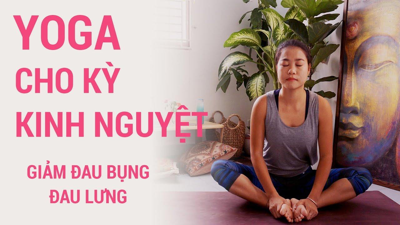Bài tập yoga cho ngày đèn đỏ, giảm đau bụng, đau lưng
