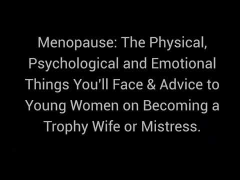 Ramble about Menopause and about Becoming a Trophy Wife or Mistress