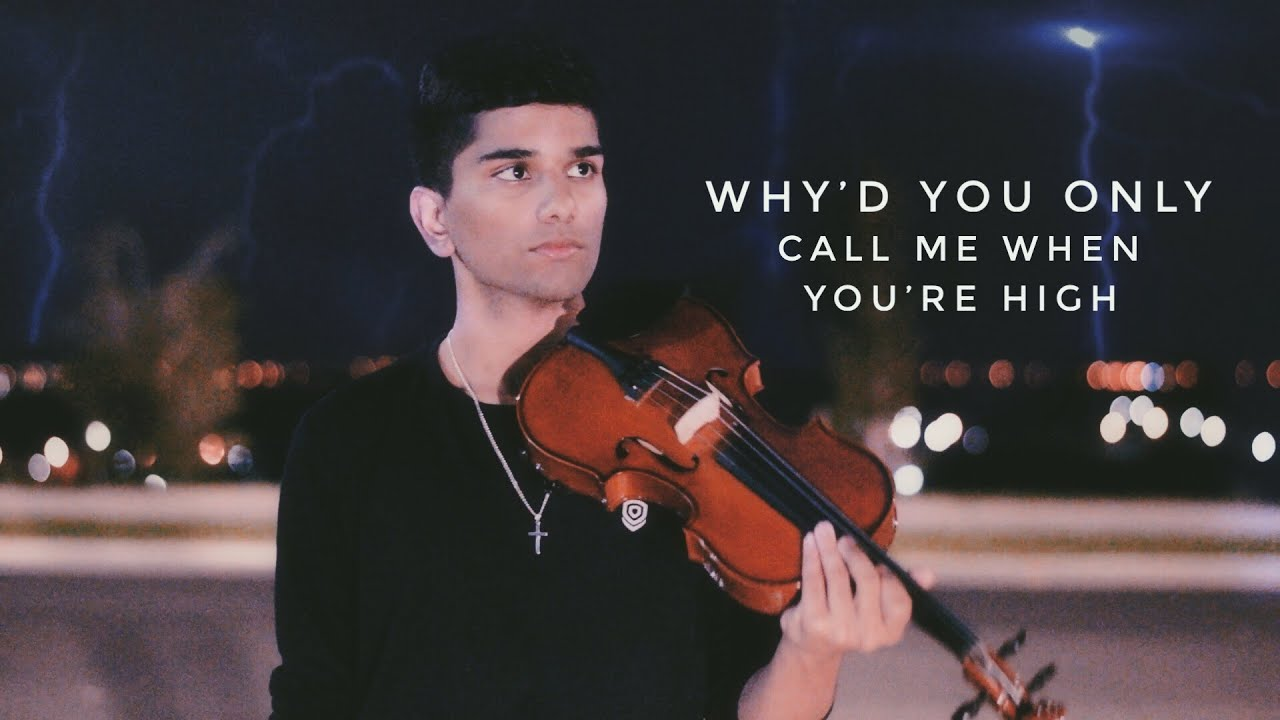 why'd you only call me when you're high - dramatic violin cover - joel sunny