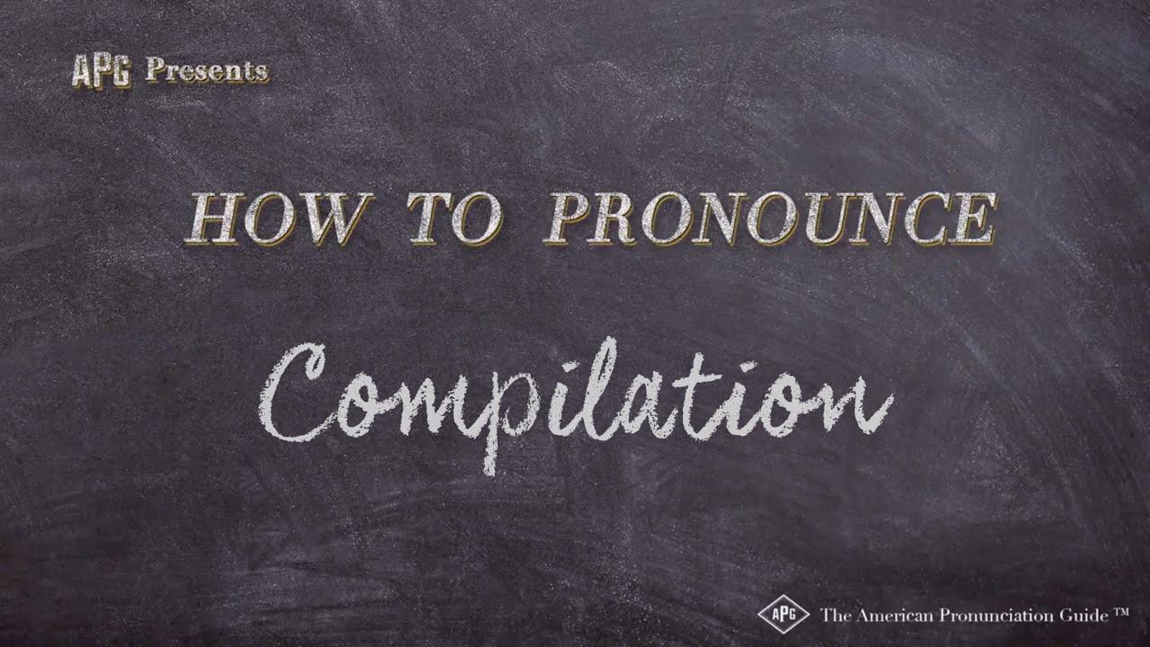 How to Pronounce Compilation  Compilation Pronunciation