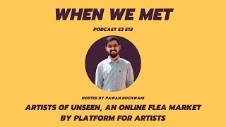 Artists of UNSEEN, an online flea market by Platform For Artists | When We Met Podcast EP 13|