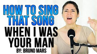 How to Sing That Song: When I was Your Man (Bruno Mars)