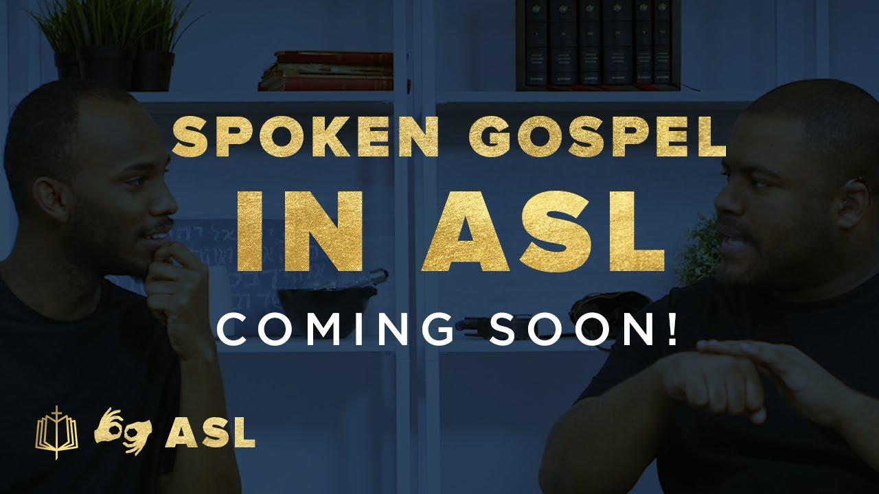 Spoken Gospel In ASL - Coming Soon