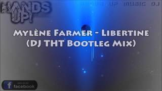 Mylène Farmer - Libertine (DJ THT Bootleg Mix)