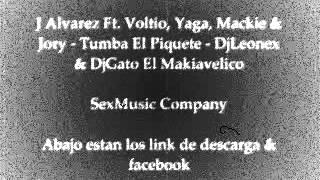 J Alvarez Ft. Voltio, Yaga, Mackie & Jory - Tumba El Piquete - DjLeonex & DjGato El Makiavelico 2013