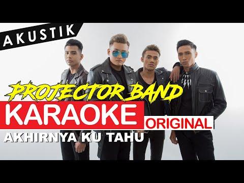 Projector Band - Akhirnya Ku Tahu (Akustik) (ORIGINAL KARAOKE)