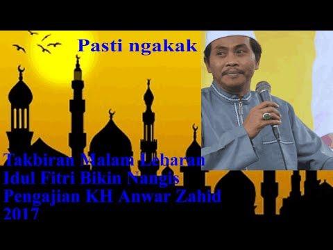 Takbiran Malam Lebaran Idul Fitri Bikin Nangis Pengajian KH Anwar Zahid 2017