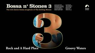 Rock and a hard place - Groovy Waters (Bossa n´Stones 3)