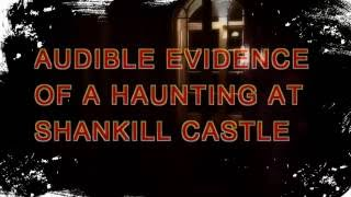 VOICES OF THE DEAD AUDIBLE EVIDENCE OF A HAUNTING SHANKILL CASTLE