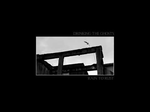 Rain To Rust - Drinking The Ghosts