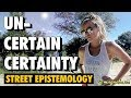 Street Epistemology: Kelsey | Uncertain Certainty