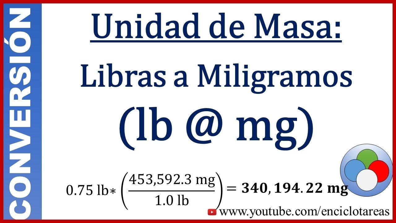 Convertir De Libras A Miligramos Lb Mg