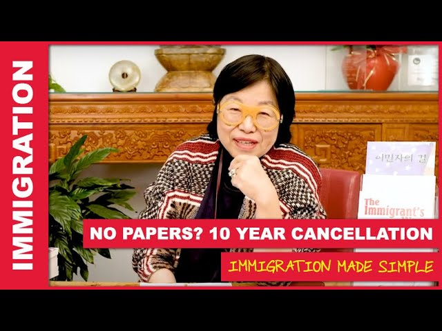 No papers? 10 Year Cancellation of Removal | Award-Winning Immigration Lawyers | Margaret W. Wong