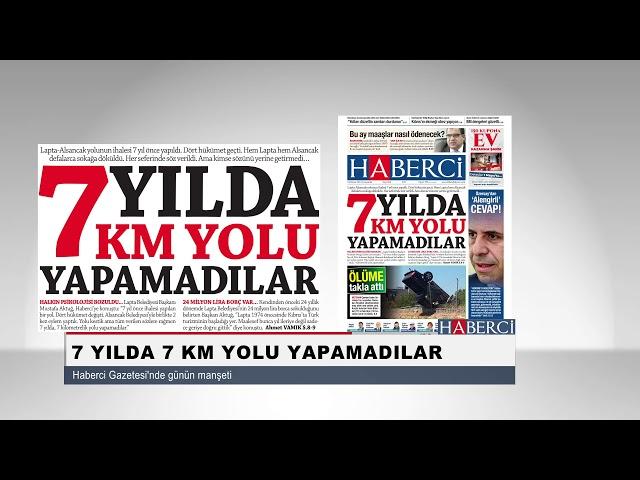 7 Yılda 7 Kilometrelik Yolu Yapamadılar-Haberci Gazetesi'nde Günün Manşeti