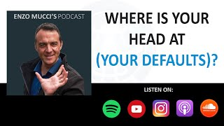 Where Is Your Head At (Your Defaults)? - Enzo Mucci Podcast