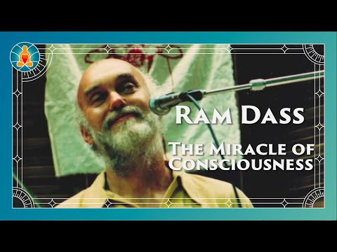 The Miracle of Consciousness - Ram Dass Full Lecture 1996