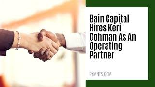 Bain Capital Hires Operating Partner Keri Gohman