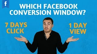 Which Facebook Ads Conversion Window Should You Use - 7 Days Click, 1 Day View, Etc.