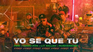 FMK, Tiago PZK, LIT Killah, Rusherking - YO SE QUE TU (Official Video)