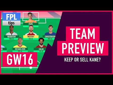 GAMEWEEK 16: TEAM SELECTION | Keep or Sell Kane? | Fantasy Premier League 2017/18