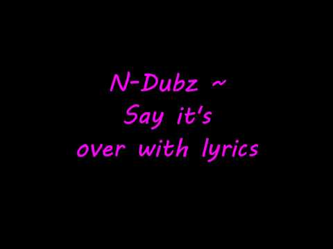N Dubz - Say it's over (with lyrics) HD