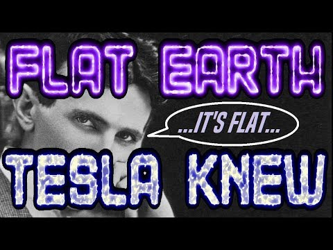 FLAT EARTH | TESLA KNEW...