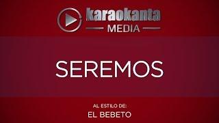 Karaokanta - El Bebeto - Seremos