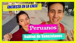 QUE OPINAN EN PERÚ DE LOS VENEZOLANOS?-(Venezolanos en Perú)