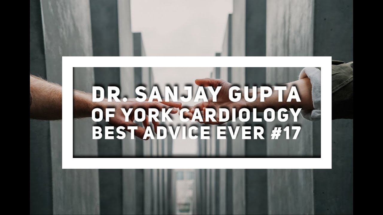 York Cardiology's Dr. Sanjay Gupta – Best Advice Ever #17 #cardiology