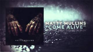 Matty Mullins - Come Alive
