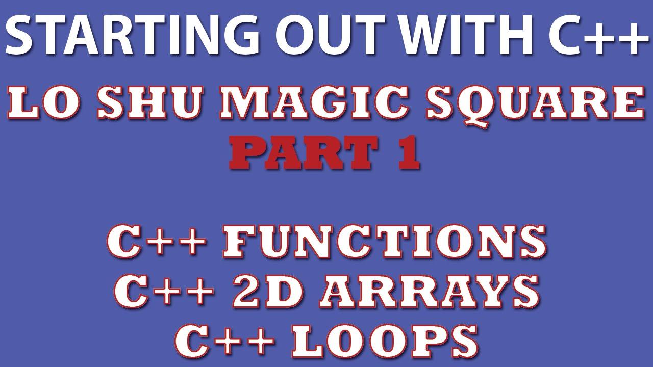 C++ Programming Challenge: Lo Shu Magic Square Part 1 (C++ 2d arrays, C++  loops, C++ functions)