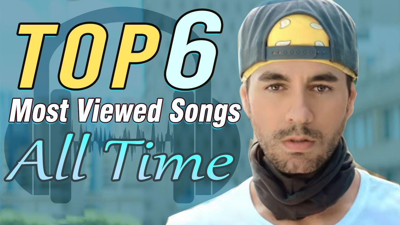 Enrique Iglesias 2020 Top 6 Most Viewed Songs Of All Time
