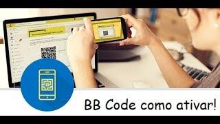 BB Code Banco do Brasil - Como ativar e tornar mais seguro suas movimentações
