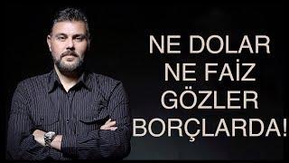 NE DOLAR NE FAİZ GÖZLER BORÇLARDA! | MURAT MURATOĞLU