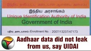 Aadhaar data did not leak from us, say UIDAI