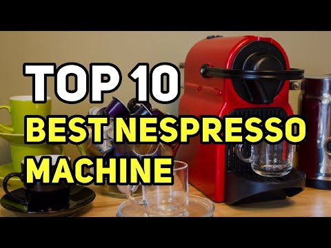 Best Nespresso Machine 2019 – Latest Reviews of Top 10 Best Nespresso Machine