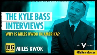 Why Is Miles Kwok In America? (w/ Miles Kwok) | The Kyle Bass Interviews | Real Vision™