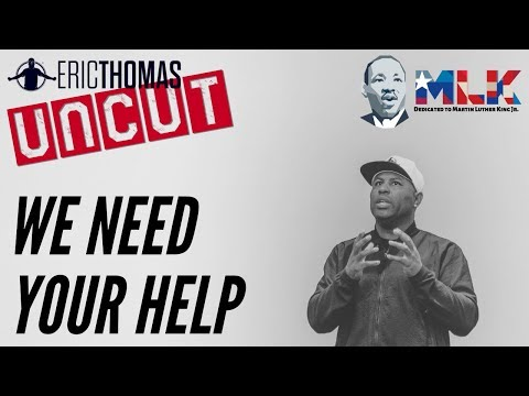 Eric Thomas | We Need Your Help (Spirit of Martin Luther King Jr.)