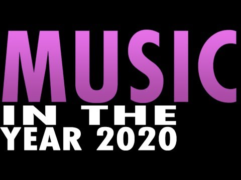 Music in the Year 2020