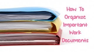 How To Organize Important Work Documents