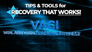 Vital Absorbing Creative Interest Exercise (VACI) - TIPS & TOOLS for RECOVERY that WORKS!  EP6