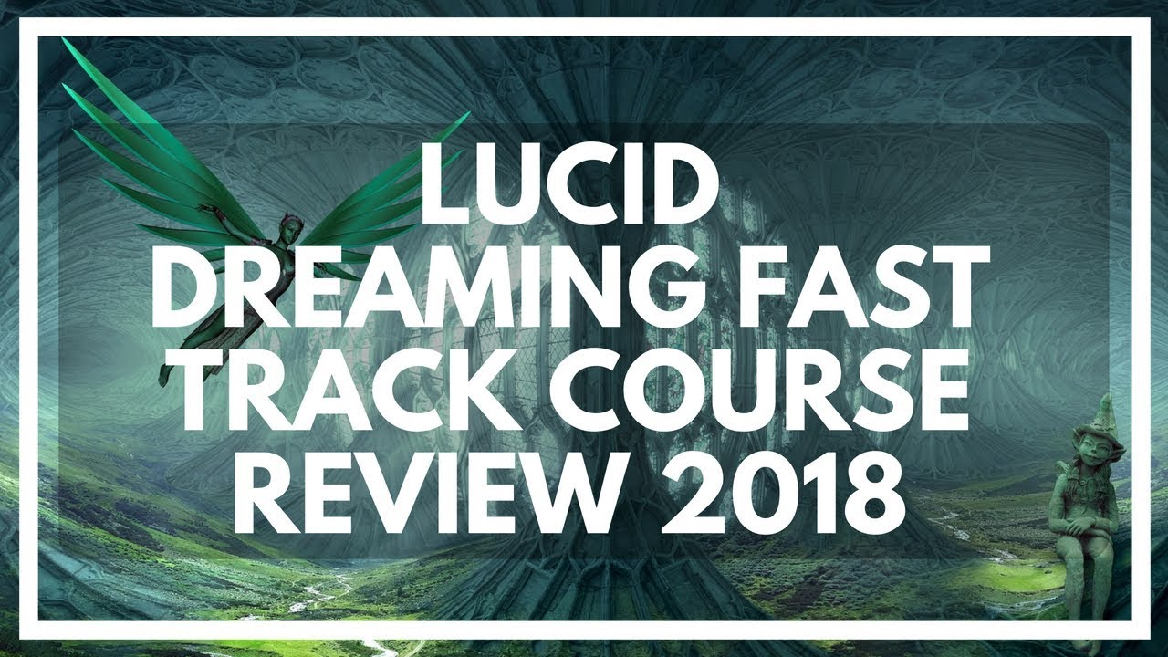 Lucid Dreaming FAST TRACK Review 2019: Online Dream Control Course