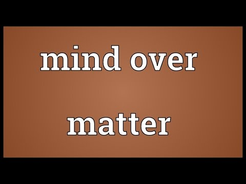 Mind over matter Meaning
