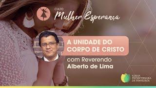 A Unidade do Corpo de Cristo | Mulher Esperança | Rev. Alberto de Lima | IPP TV